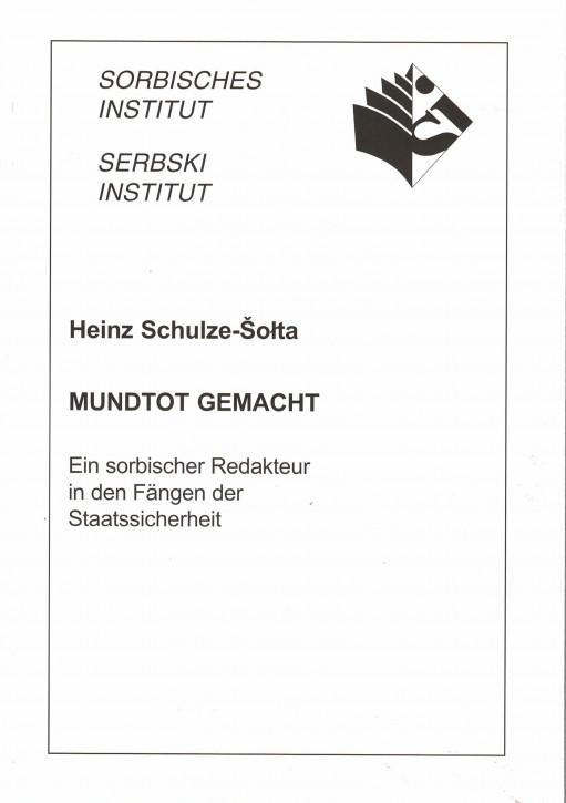 (A) Heinz Schulze-Šołta. Mundtot gemacht. Ein sorbischer Redakteur in der Fängen der Staatssicherheit.