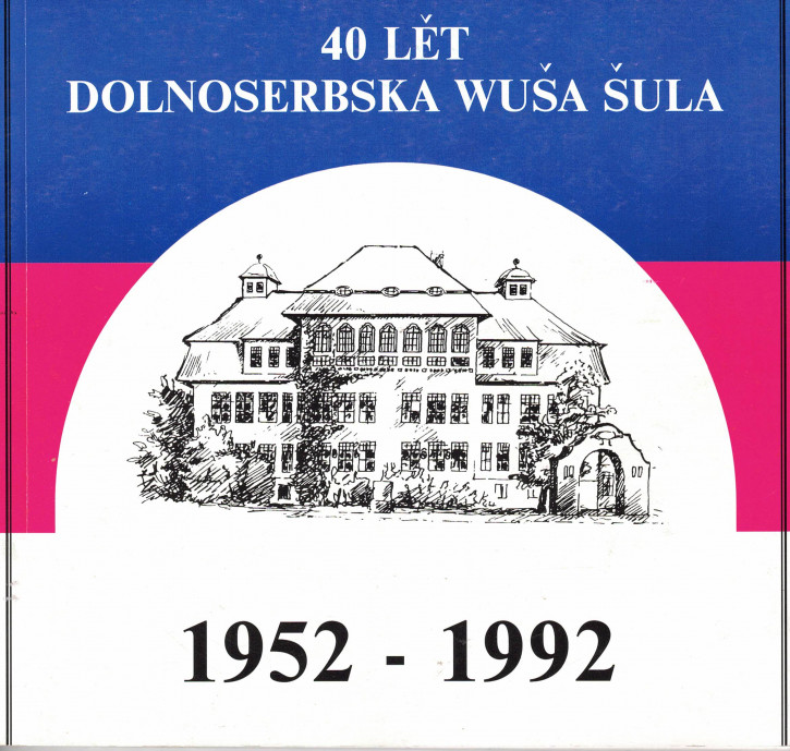 (A) 40 lět Dolnoserbska wuša šula. 1952-1992
