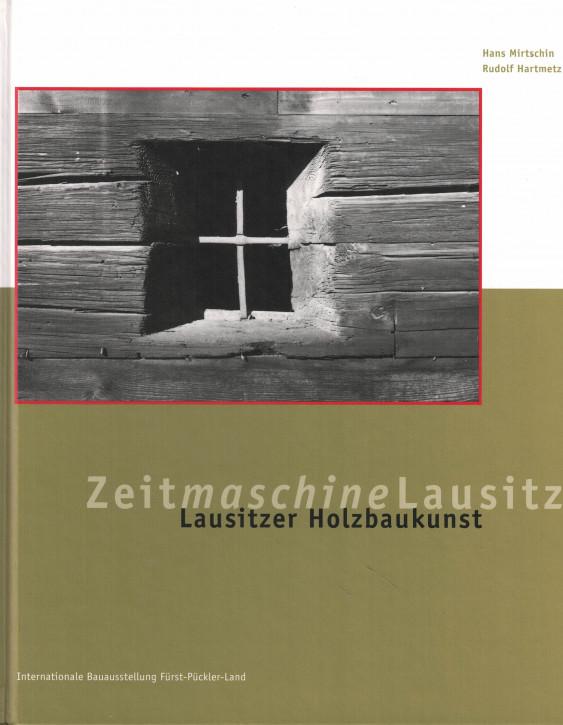 (A) Zeitmaschine Lausitz. Lausitzer Holzbaukunst