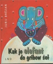 Kak jo elefant do gribow šeł