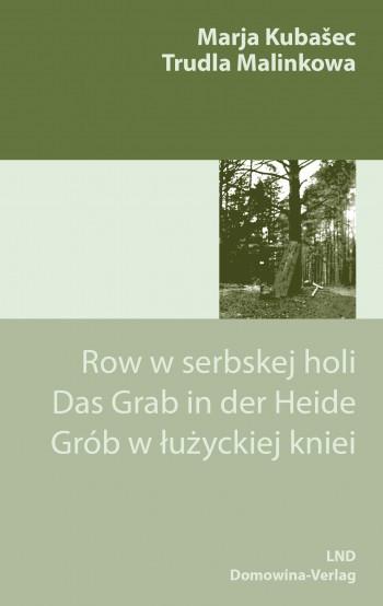 Row w serbskej holi. Das Grab in der Heide. Grób w łużyckiej kniei