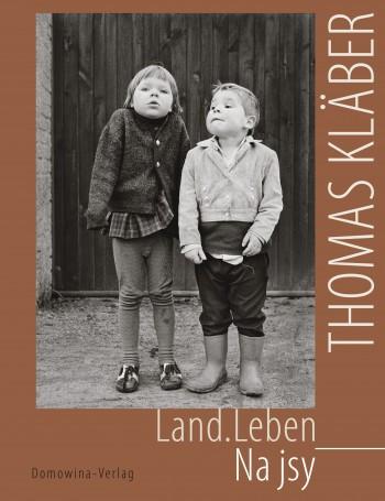 Thomas Kläber. Land. Leben - Na jsy. (L)