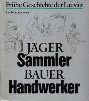 (A) Frühe Geschichte der Lausitz. Jäger, Sammler, Bauer, Handwerker.