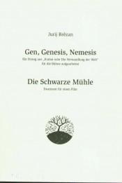 Gen, Genesis, Nemesis / Die Schwarze Mühle