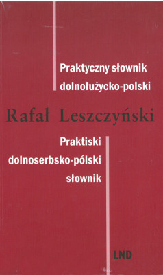 Praktyczny słownik dolnołužycko-polski / Praktiski dolnoserbsko-pólski słownik