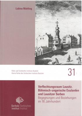 Verflechtungsraum Lausitz. Böhmisch-ungarische Exulanten und Lausitzer Sorben.