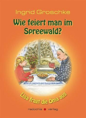Wie feiert man im Spreewald? Lisa fragt die Oma aus. (L)